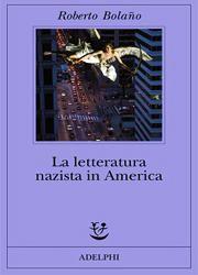 La letteratura nazista in America di Roberto Bolaño-180x250