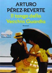 Il tango della Vecchia Guardia di Arturo Pérez-Reverte-180x250