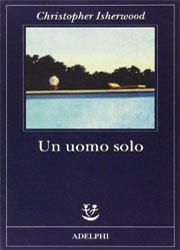 Un uomo solo di Christopher Isherwood-180x250