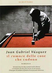 Il rumore delle cose che cadono di Juan Gabriel Vasquezt-180x250