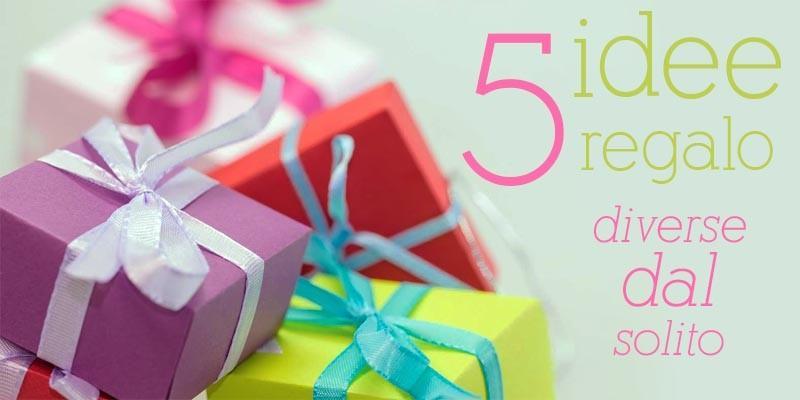 5 idee regalo diverse dal solito