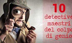 10 detective maestri del colpo di genio