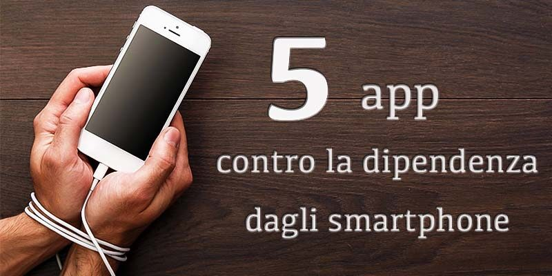 5 app contro la dipendenza dagli smartphone-1-800x400
